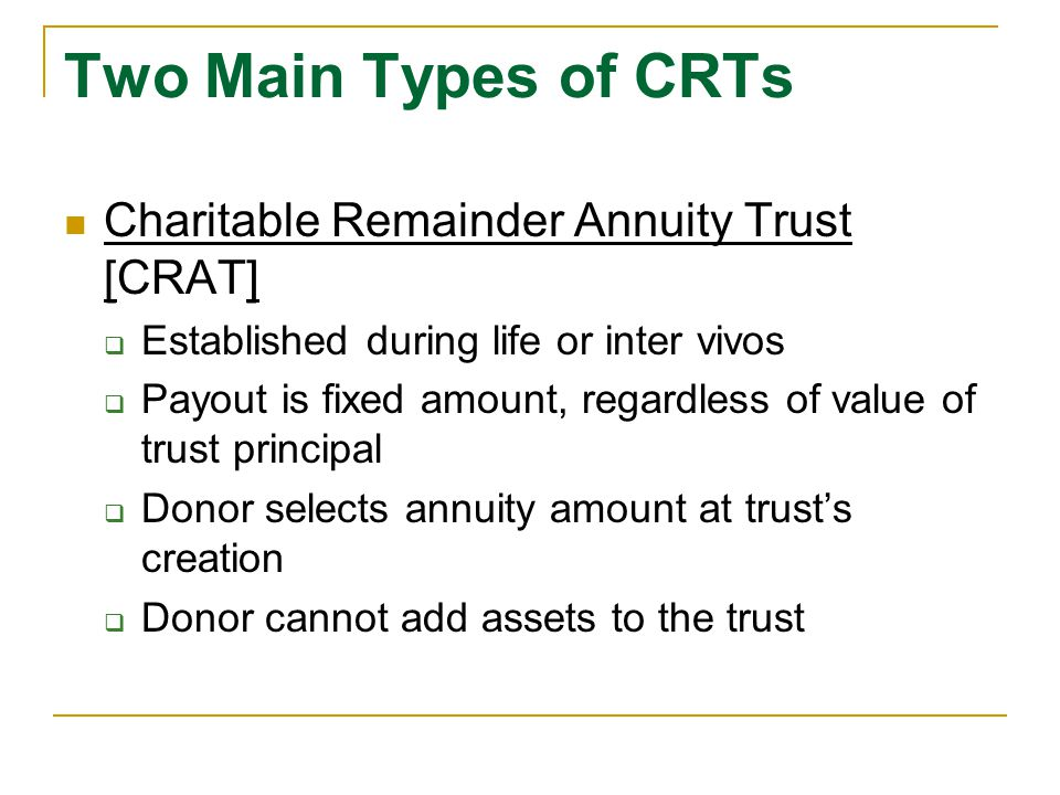Two Main Types of CRTs Charitable Remainder Annuity Trust [CRAT]